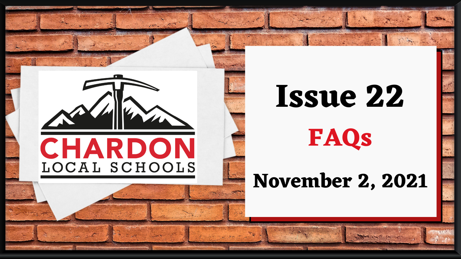 graphic collage featuring a brick background; Chardon Local Schools mountain axe logo (red, white, black); and verbiage:  Issue 22 FAQs November 2, 2021