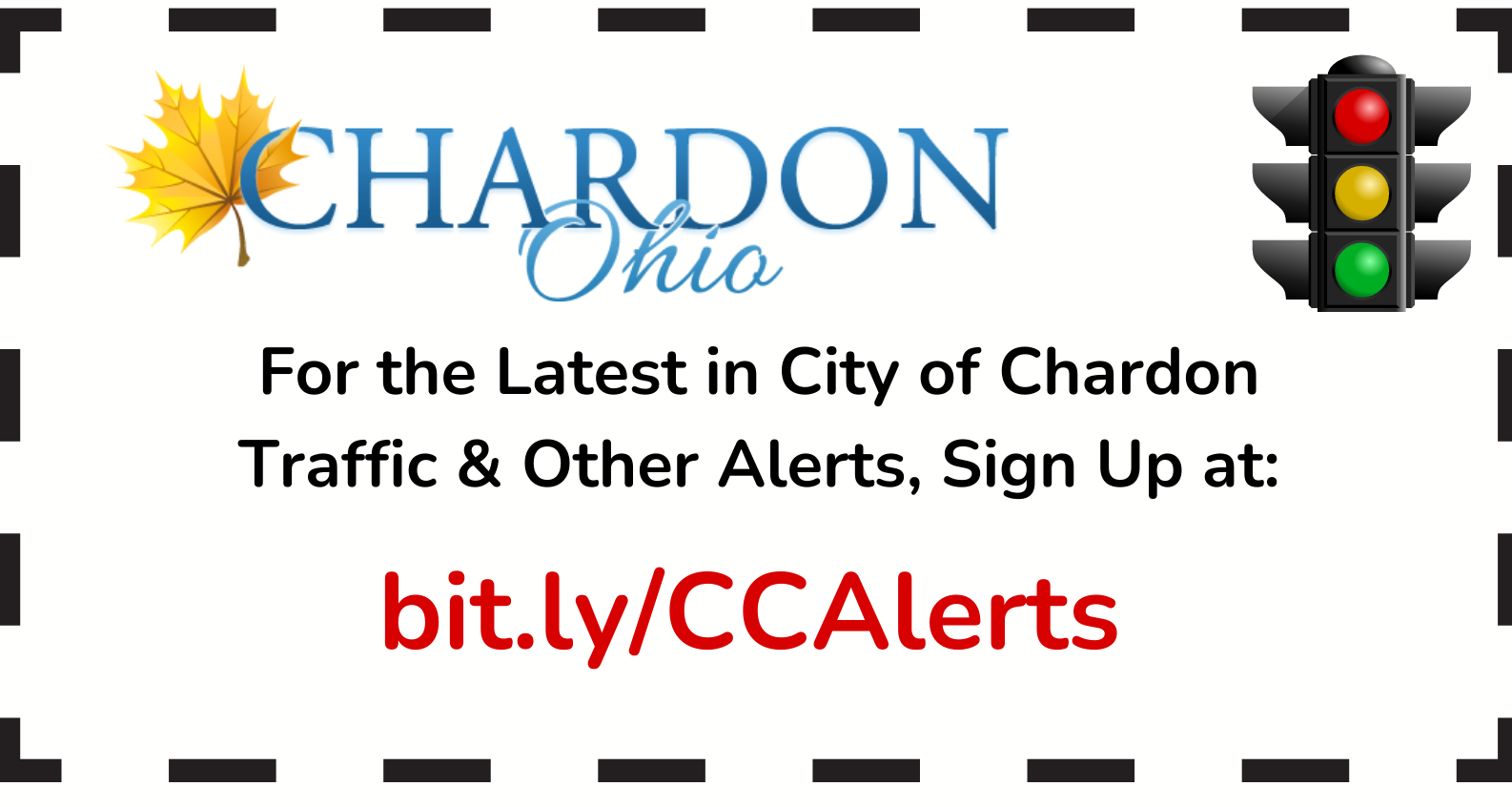 Clickable Image that will take user to the City of Chardon Traffic/Other Alerts Signup Page;Graphic featuring the City of Chardon Ohio maple leaf logo; traffic light clipart; and verbiage:  For the Latest in City of Chardon Traffic & Other Alerts, Sign Up at:  bit.ly/CCAlerts