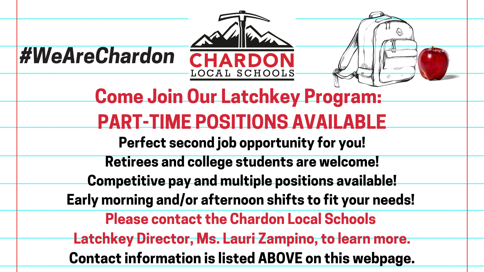 Chardon Local Schools Come Join Our Latchkey Program! PART-TIME POSITIONS AVAILABLE Perfect second job opportunity for you! Retirees and college students are welcome! Competitive pay and multiple positions available! Early morning and/or afternoon shifts to fit your needs! Please contact the Chardon Local Schools Latchkey Director, Ms. Lauri Zampino, to learn more: Email:  lauri.zampino@chardonschools.org Ph:  440-286-0407 The goal of our Latchkey Program is to provide dependable and economical child care for working parents/guardians in a pleasant and informal atmosphere where children feel safe and accepted. The Latchkey Program operates only when school is in session.  #WeAreChardon