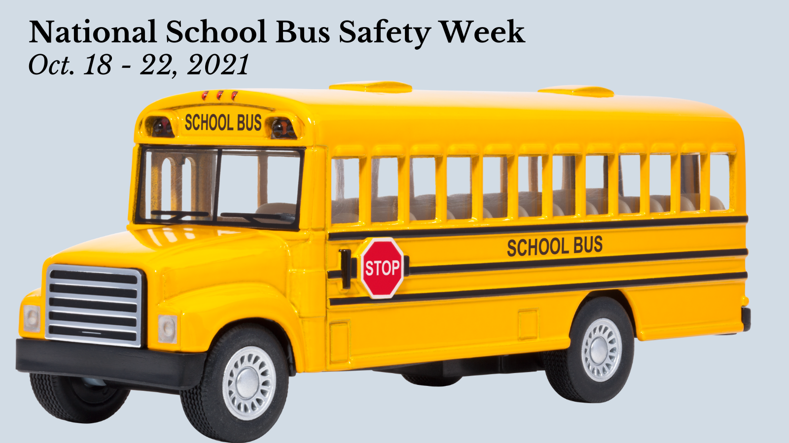 National School Bus Safety Week - Oct. 18 - 22, 2021