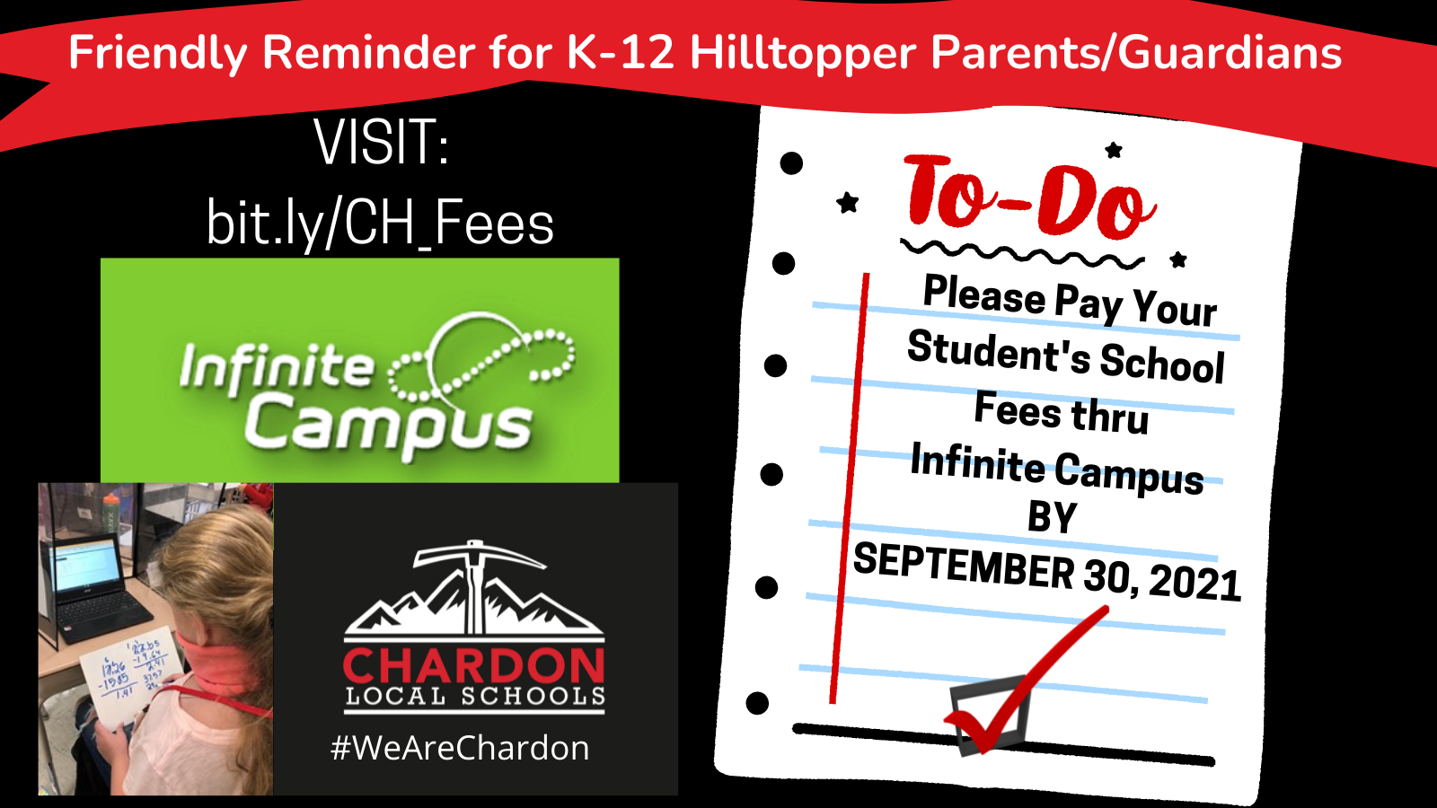 black background graphic collage; red banner at top with:  Friendly Reminder for K-12 Hilltopper Parents/Guardians; graphic of notebook paper:  To-Do:  Please Pay Your Student's School Fees thru Infinite Campus; image of checkmark; Infinite Campus logo; Chardon Local Schools logo with #WeAreChardon hashtag; Chardon Middle School student at classroom desk with Chromebook and a piece of paper working out a math problem