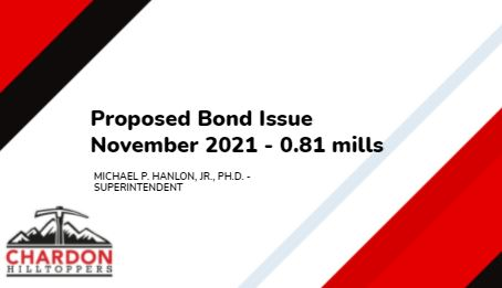 Google Slide featuring red, white and black colors; Title:  Proposed Bond Issue November 2021 - 0.81 mills - Michael P. Hanlon, Jr. Ph.D. Superintendent; Chardon Hilltoppers mountain axe logo