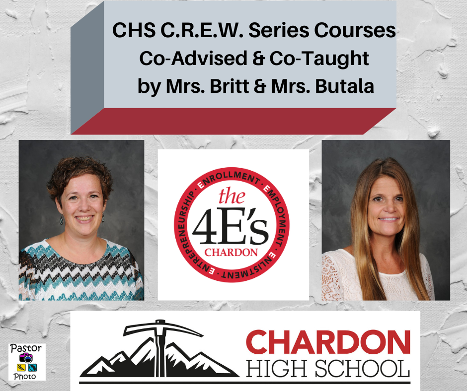 collage photo of:  4E's logo, Chardon High School logo, subheading:  CHS C.R.E.W. Series Courses Co-Advised & Co-Taught by Mrs. Britt & Mrs. Butala; staff photos:  Mrs. Britt and Mrs. Butala [photo credit:  Pastor Photography]