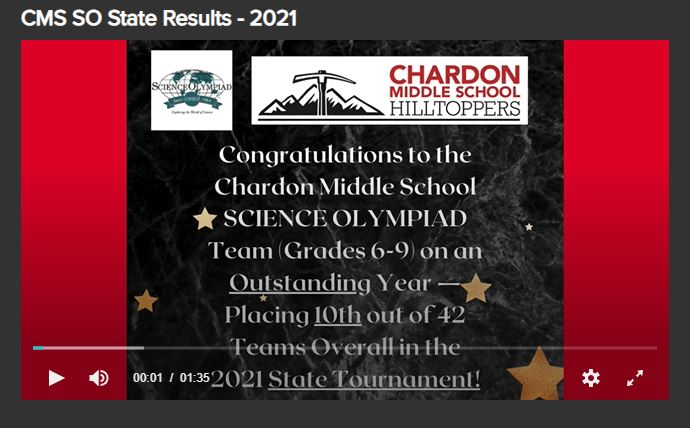 first slide of CMS SO State Results 2021 video:  features Science Olympiad logo; Chardon Middle School Hilltoppers logo; and message:  Congratulations to the Chardon MIddle School SCIENCE OLYMPIAD Team (Grades 6-9) on an Outstanding Year - Placing 10th out of 42 Teams Overall in the 2021 State Tournament!
